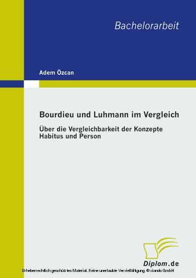 Bourdieu und Luhmann im Vergleich: Über die Vergleichbarkeit der Konzepte Habitus und Person - Blick ins Buch