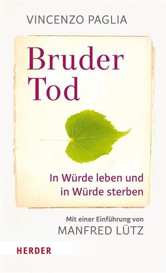 Bruder Tod - In Würde leben und in Würde sterben - Blick ins Buch