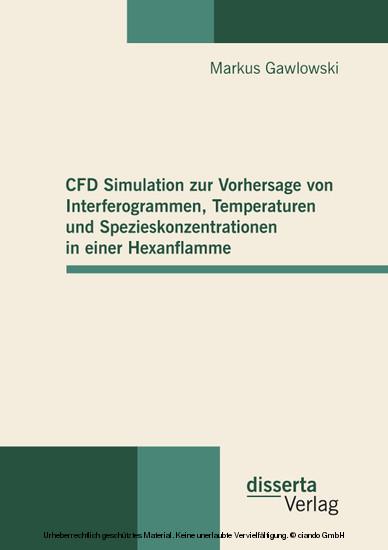 CFD Simulation zur Vorhersage von Interferogrammen, Temperaturen und Spezieskonzentrationen in einer Hexanflamme - Blick ins Buch