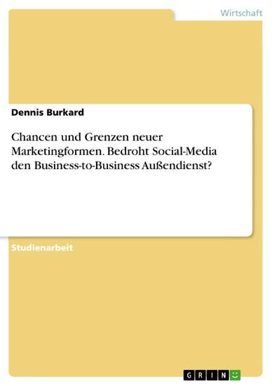 Chancen und Grenzen neuer Marketingformen. Bedroht Social-Media den Business-to-Business Außendienst? - Blick ins Buch