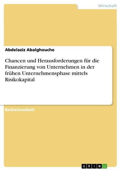 Chancen und Herausforderungen für die Finanzierung von Unternehmen in der frühen Unternehmensphase mittels Risikokapital - Blick ins Buch