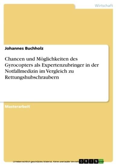 Chancen und Möglichkeiten des Gyrocopters als Expertenzubringer in der Notfallmedizin im Vergleich zu Rettungshubschraubern - Blick ins Buch