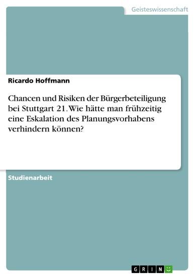 Chancen und Risiken der Bürgerbeteiligung bei Stuttgart 21. Wie hätte man frühzeitig eine Eskalation des Planungsvorhabens verhindern können? - Blick ins Buch