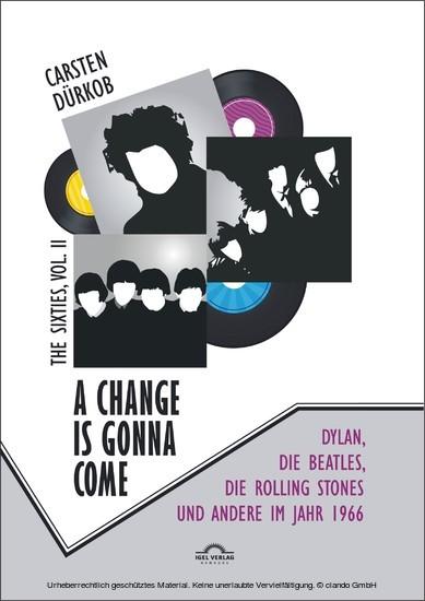 A Change Is Gonna Come: Dylan, die Beatles, die Rolling Stones und andere im Jahr 1966 - Blick ins Buch