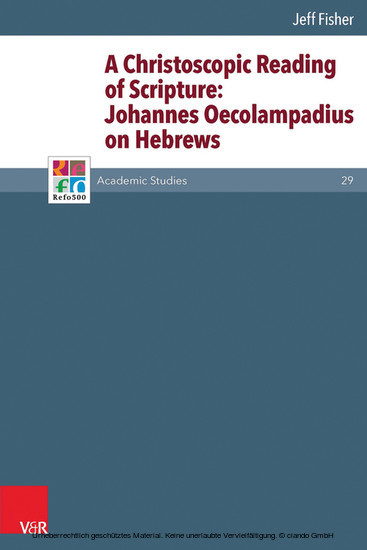 A Christoscopic Reading of Scripture: Johannes Oecolampadius on Hebrews - Blick ins Buch