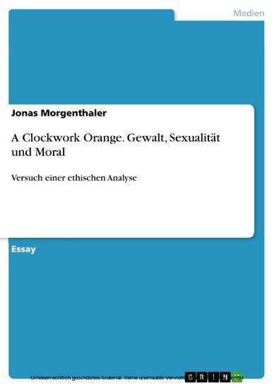 A Clockwork Orange. Gewalt, Sexualität und Moral - Blick ins Buch