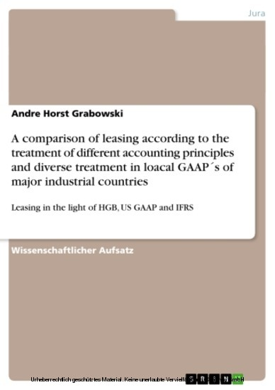 A comparison of leasing according to the treatment of different accounting principles and diverse treatment in loacal GAAP´s of major industrial countries - Blick ins Buch