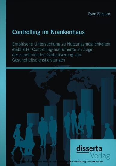 Controlling im Krankenhaus: Empirische Untersuchung zu Nutzungsmöglichkeiten etablierter Controlling-Instrumente im Zuge der zunehmenden Globalisierung von Gesundheitsdienstleistungen - Blick ins Buch