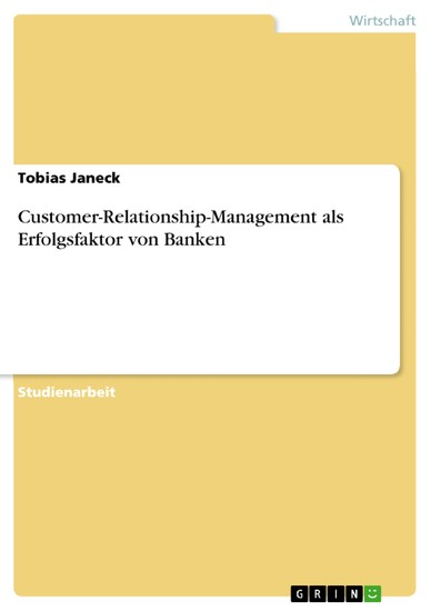 Customer-Relationship-Management als Erfolgsfaktor von Banken - Blick ins Buch