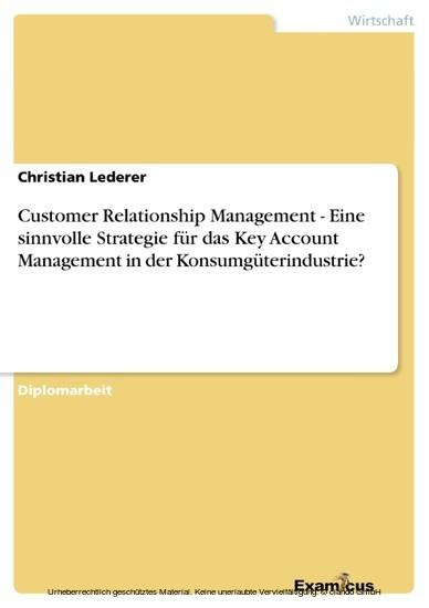 Customer Relationship Management - Eine sinnvolle Strategie für das Key Account Management in der Konsumgüterindustrie? - Blick ins Buch