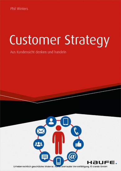 Customer Strategy - Aus Kundensicht denken und handeln - inkl. Arbeitshilfen online - Blick ins Buch