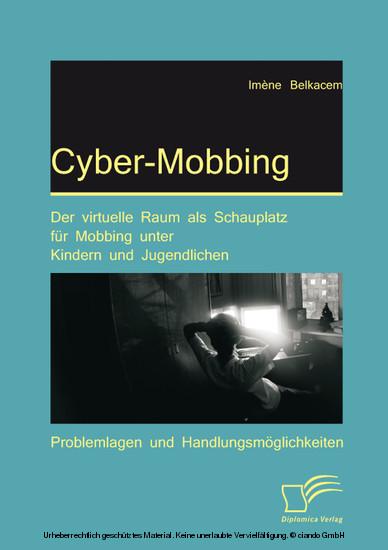 Cyber-Mobbing: Der virtuelle Raum als Schauplatz für Mobbing unter Kindern und Jugendlichen - Blick ins Buch