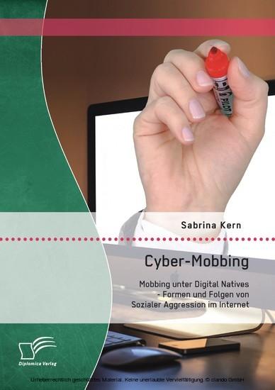 Cyber-Mobbing: Mobbing unter Digital Natives - Formen und Folgen von Sozialer Aggression im Internet - Blick ins Buch