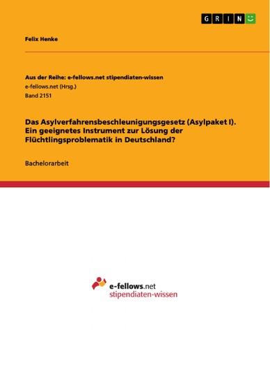Das Asylverfahrensbeschleunigungsgesetz (Asylpaket I). Ein geeignetes Instrument zur Lösung der Flüchtlingsproblematik in Deutschland? - Blick ins Buch