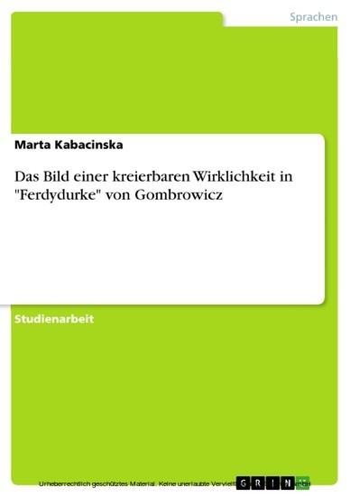 Das Bild einer kreierbaren Wirklichkeit in 'Ferdydurke' von Gombrowicz - Blick ins Buch