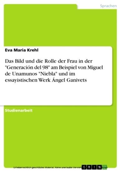 Das Bild und die Rolle der Frau in der 'Generación del 98' am Beispiel von Miguel de Unamunos 'Niebla' und im essayistischen Werk Ángel Ganivets - Blick ins Buch