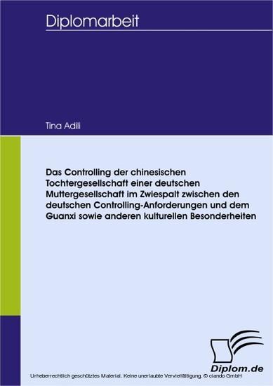 Das Controlling der chinesischen Tochtergesellschaft einer deutschen Muttergesellschaft im Zwiespalt zwischen den deutschen Controlling-Anforderungen und dem Guanxi sowie anderen kulturellen Besonderheiten - Blick ins Buch