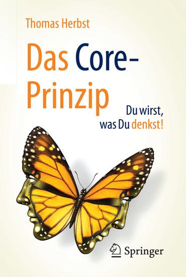 Das CORE-Prinzip: Du wirst, was Du denkst! - Blick ins Buch