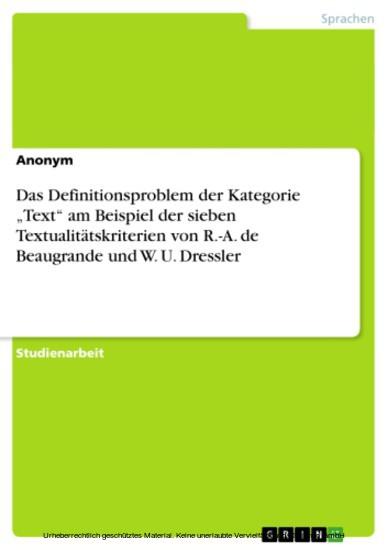 Das Definitionsproblem der Kategorie 'Text' am Beispiel der sieben Textualitätskriterien von R.-A. de Beaugrande und W. U. Dressler - Blick ins Buch