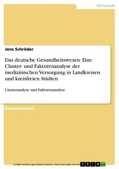 Das deutsche Gesundheitswesen: Eine Cluster- und Faktorenanalyse der medizinischen Versorgung in Landkreisen und kreisfreien Städten - Blick ins Buch