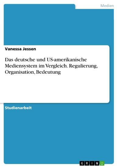 Das deutsche und US-amerikanische Mediensystem im Vergleich. Regulierung, Organisation, Bedeutung - Blick ins Buch