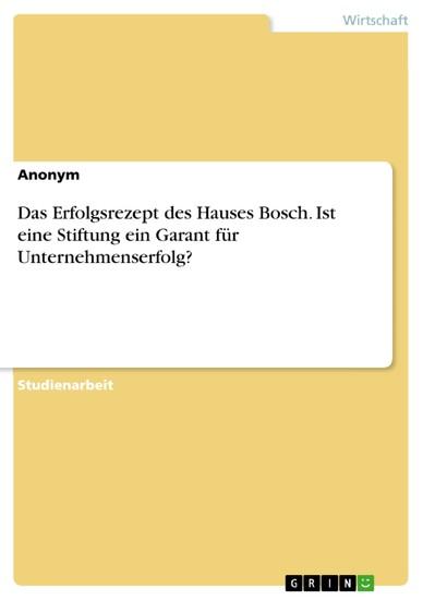 Das Erfolgsrezept des Hauses Bosch. Ist eine Stiftung ein Garant für Unternehmenserfolg? - Blick ins Buch