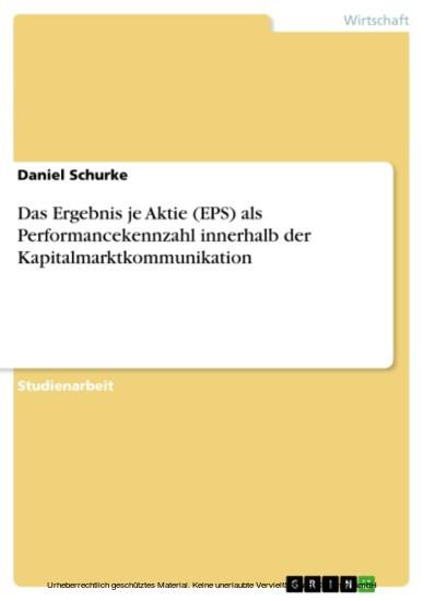 Das Ergebnis je Aktie (EPS) als Performancekennzahl innerhalb der Kapitalmarktkommunikation - Blick ins Buch