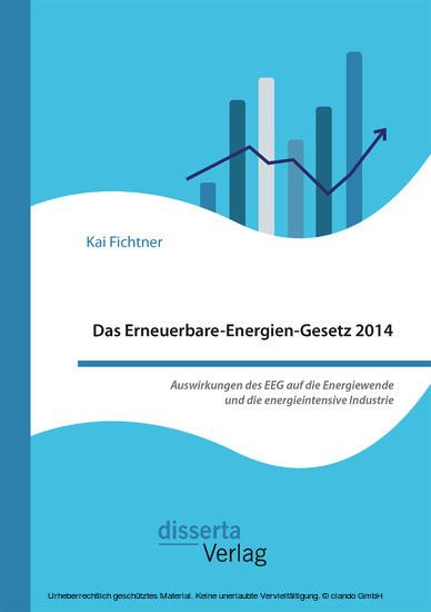 Das Erneuerbare-Energien-Gesetz 2014 - Auswirkungen des EEG auf die Energiewende und die energieintensive Industrie - Blick ins Buch