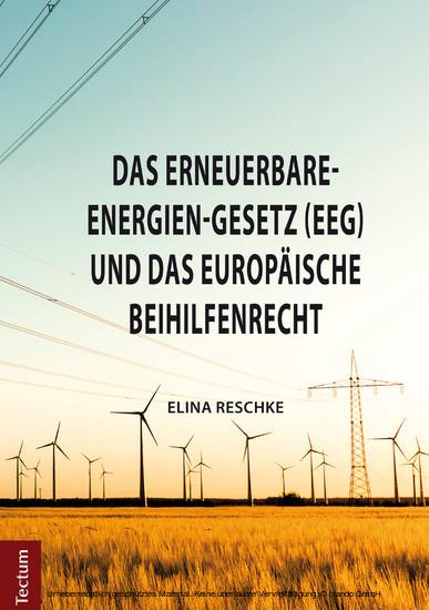 Das Erneuerbare-Energien-Gesetz (EEG) und das europäische Beihilfenrecht - Blick ins Buch