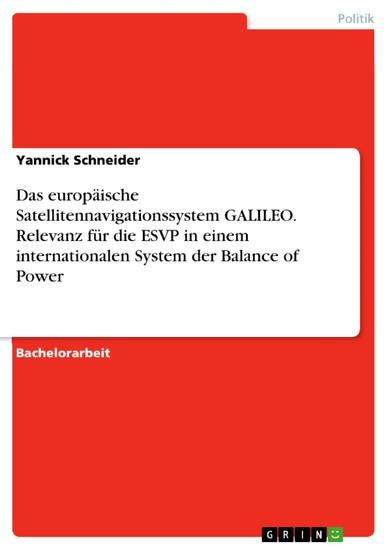 Das europäische Satellitennavigationssystem GALILEO. Relevanz für die ESVP in einem internationalen System der Balance of Power - Blick ins Buch