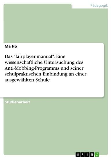 Das 'fairplayer.manual'. Eine wissenschaftliche Untersuchung des Anti-Mobbing-Programms und seiner schulpraktischen Einbindung an einer ausgewählten Schule - Blick ins Buch
