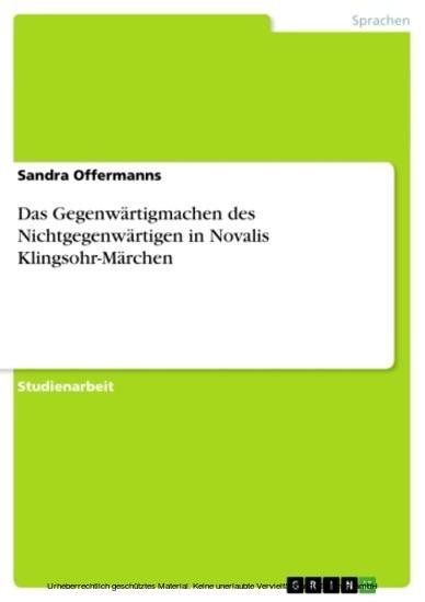 Das Gegenwärtigmachen des Nichtgegenwärtigen in Novalis Klingsohr-Märchen - Blick ins Buch