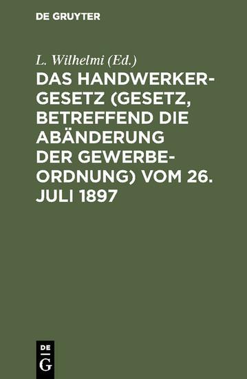 Das Handwerkergesetz (Gesetz, betreffend die Abänderung der Gewerbeordnung) vom 26. Juli 1897 - Blick ins Buch