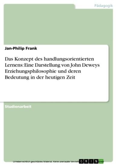 Das Konzept des handlungsorientierten Lernens: Eine Darstellung von John Deweys Erziehungsphilosophie und deren Bedeutung in der heutigen Zeit - Blick ins Buch