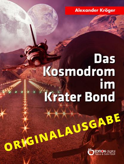 Das Kosmodrom im Krater Bond - Originalausgabe - Blick ins Buch