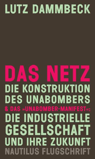 DAS NETZ - Die Konstruktion des Unabombers & Das 'Unabomber-Manifest': Die Industrielle Gesellschaft und ihre Zukunft - Blick ins Buch