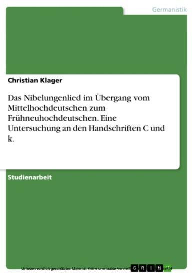 Das Nibelungenlied im Übergang vom Mittelhochdeutschen zum Frühneuhochdeutschen. Eine Untersuchung an den Handschriften C und k. - Blick ins Buch