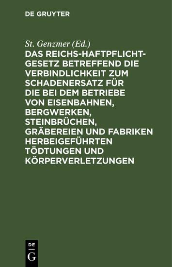 Das Reichs-Haftpflicht-Gesetz betreffend die Verbindlichkeit zum Schadenersatz für die bei dem Betriebe von Eisenbahnen, Bergwerken, Steinbrüchen, Gräbereien und Fabriken herbeigeführten Tödtungen und Körperverletzungen - Blick ins Buch