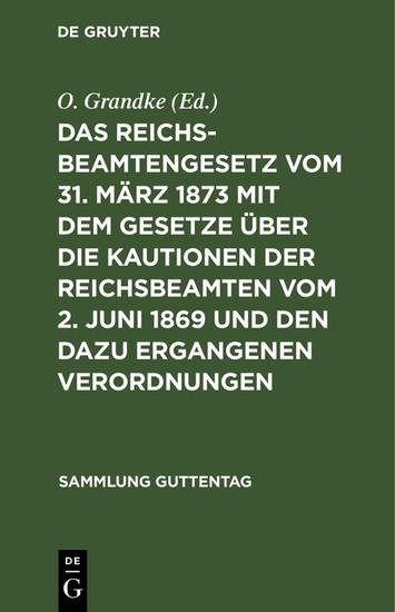 Das Reichsbeamtengesetz vom 31. März 1873 mit dem Gesetze über die Kautionen der Reichsbeamten vom 2. Juni 1869 und den dazu ergangenen Verordnungen - Blick ins Buch