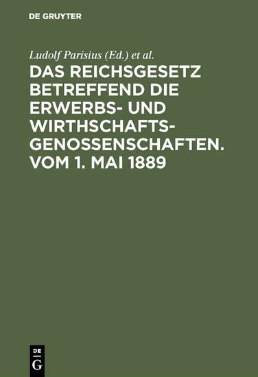 Das Reichsgesetz betreffend die Erwerbs- und Wirthschafts-Genossenschaften.Vom 1. Mai 1889 - Blick ins Buch