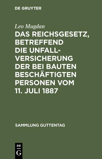 Das Reichsgesetz, betreffend die Unfallversicherung der bei Bauten beschäftigten Personen vom 11. Juli 1887 - Blick ins Buch