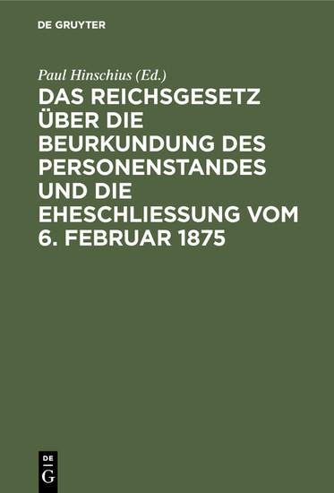 Das Reichsgesetz über die Beurkundung des Personenstandes und die Eheschließung vom 6. Februar 1875 - Blick ins Buch