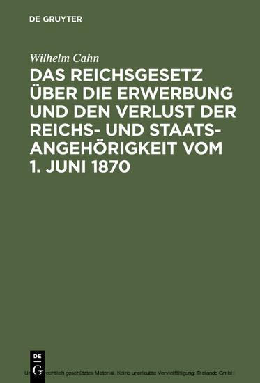 Das Reichsgesetz über die Erwerbung und den Verlust der Reichs- und Staatsangehörigkeit vom 1. Juni 1870 - Blick ins Buch