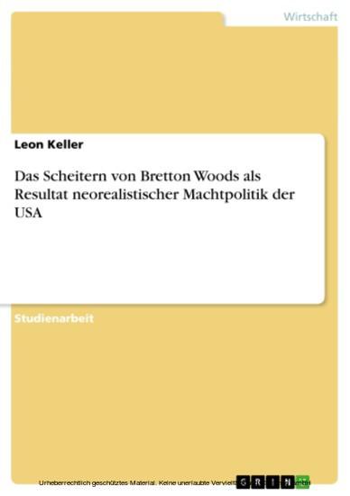 Das Scheitern von Bretton Woods als Resultat neorealistischer Machtpolitik der USA - Blick ins Buch