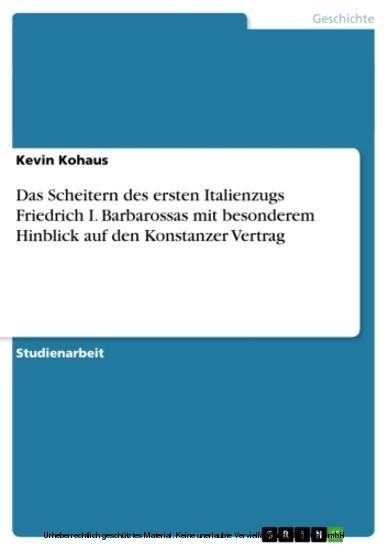 Das Scheitern des ersten Italienzugs Friedrich I. Barbarossas mit besonderem Hinblick auf den Konstanzer Vertrag - Blick ins Buch