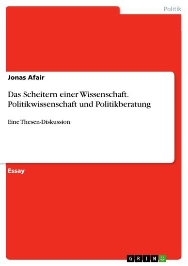 Das Scheitern einer Wissenschaft. Politikwissenschaft und Politikberatung - Blick ins Buch