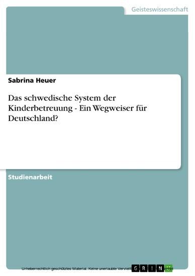 Das schwedische System der Kinderbetreuung - Ein Wegweiser für Deutschland? - Blick ins Buch