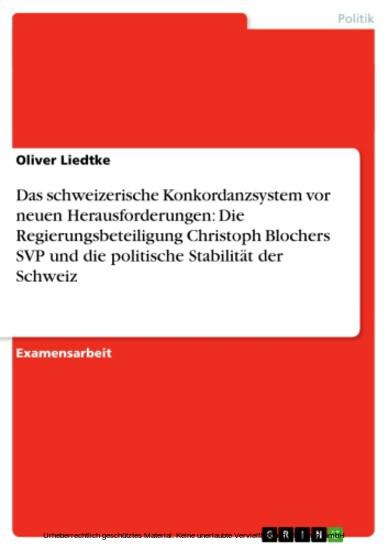 Das schweizerische Konkordanzsystem vor neuen Herausforderungen: Die Regierungsbeteiligung Christoph Blochers SVP und die politische Stabilität der Schweiz - Blick ins Buch