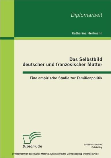 Das Selbstbild deutscher und französischer Mütter: Eine empirische Studie zur Familienpolitik - Blick ins Buch