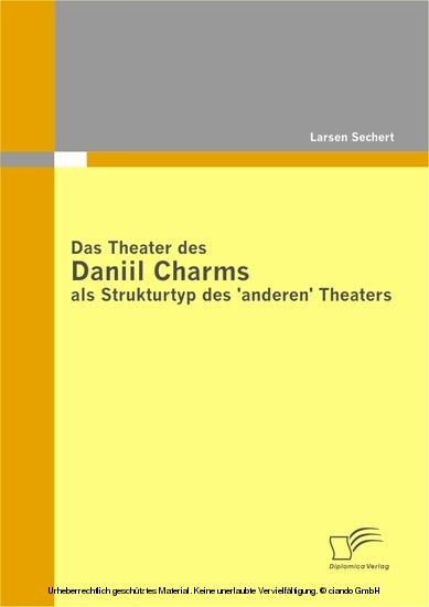 Das Theater des Daniil Charms als Strukturtyp des ´anderen´ Theaters - Blick ins Buch